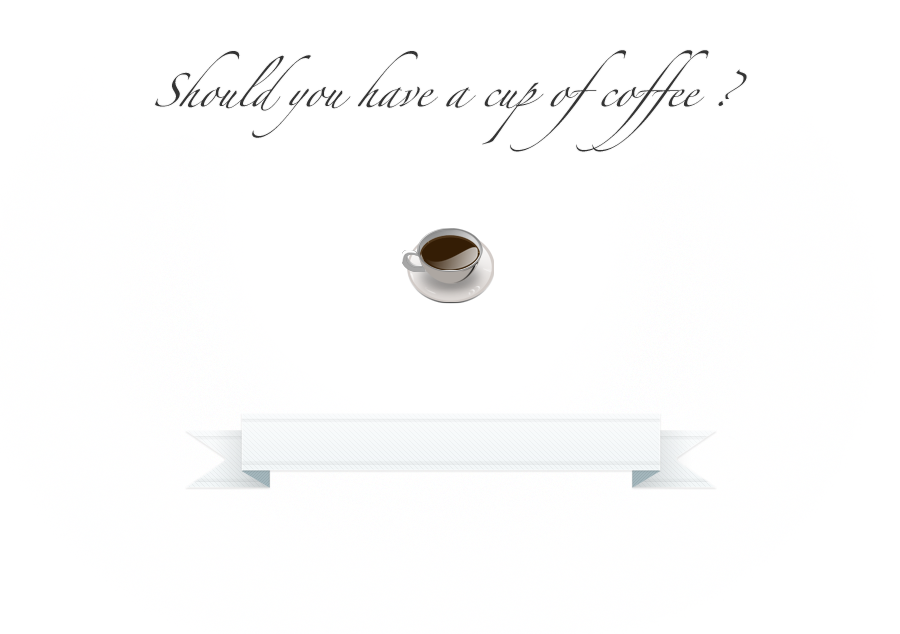Should you have a cup of coffee?